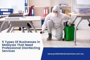 5 Types Of Businesses in Malaysia That Need Professional Disinfecting Services